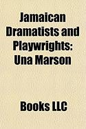 Jamaican Dramatists and Playwrights: Una Marson, Roger Mais, Lindsay Barrett, Trevor Rhone, Aston Cooke, Honor Ford-Smith, Dennis Scott