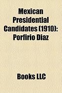 Mexican Presidential Candidates (1910): Porfirio Daz