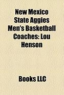 New Mexico State Aggies Men's Basketball Coaches: Lou Henson, Reggie Theus, John G. Griffith, Neil McCarthy, Marvin Menzies, Rob Evans