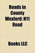 Roads in County Wexford: N11 Road, N25 Road, N80 Road, R725 Road, R741 Road, R702 Road, N30 Road, R742 Road, R772 Road, R731 Road