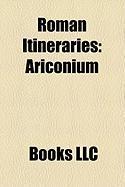 Roman Itineraries: Ariconium, Antonine Itinerary, Tabula Peutingeriana, Laterculus Veronensis, Periplus Ponti Euxini, Itinerarium Burdiga