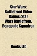 Star Wars: Battlefront Video Games: Star Wars Battlefront: Renegade Squadron, Star Wars: Battlefront II, Star Wars Battlefront: E