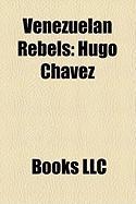 Venezuelan Rebels: Hugo Chvez