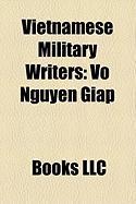 Vietnamese Military Writers: Vo Nguyen Giap, Tr N H Ng O, Tr N Khanh D, Ao Duy T