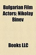 Bulgarian Film Actors: Nikolay Binev, Nikola Todev, Georgi Rusev, Kiril Gospodinov, Dimitar Panov, Georgi Partsalev, Peter Slabakov