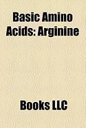 Basic Amino Acids: Lysine, Histidine, Arginine, Ornithine, Arginine Pyroglutamate, L-Arginine Malate, L-Arginine Hydrochloride