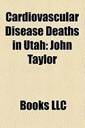Cardiovascular Disease Deaths in Utah: John Taylor, Douglas R. Stringfellow, David M. Kennedy, May Anderson, Albert E. Bowen, David A. Smith