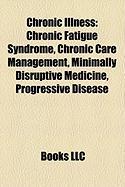 Chronic Illness: Chronic Fatigue Syndrome, Chronic Care Management, Minimally Disruptive Medicine, Progressive Disease