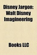 Disney Jargon: Walt Disney Imagineering
