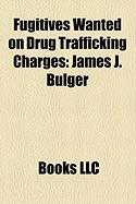 Fugitives Wanted on Drug Trafficking Charges: James J. Bulger