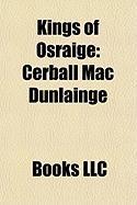 Kings of Osraige: Cerball Mac Dnlainge, Anmchad Mac Con Cherca, List of Kings of Osraige, Cellach Mac Felchair, Fergal Mac Anmchada