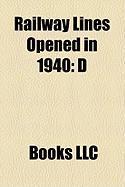 Railway Lines Opened in 1940: D