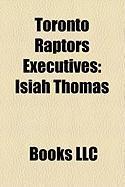 Toronto Raptors Executives: Isiah Thomas, Bryan Colangelo, Rob Babcock, Glen Grunwald