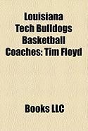Louisiana Tech Bulldogs Basketball Coaches: Tim Floyd, Jim Wooldridge, J. D. Barnett, Kerry Rupp, Dave Simmons, Scotty Robertson, Andy Russo