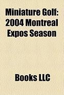 Miniature Golf: 2004 Montreal Expos Season