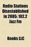 Radio Stations Disestablished in 2005: 102.2 Jazz FM
