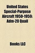United States Special-Purpose Aircraft 1950-1959: Adm-20 Quail, Ryan Firebee, Radioplane Btt, Northrop Aqm-35, Mqm-61 Cardinal, Convair Xsm-74