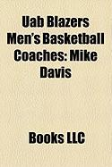 Uab Blazers Men's Basketball Coaches: Mike Davis, Mike Anderson, Dan Monson, Gene Bartow, Andy Kennedy, Murry Bartow, Scott Edgar, Kerry Rupp