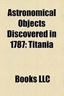 Astronomical Objects Discovered in 1787: Oberon, Titania, Eskimo Nebula