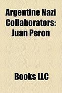 Argentine Nazi Collaborators: Juan Pern, Juan Pistarini, Charles Lescat