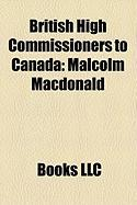 British High Commissioners to Canada: Malcolm MacDonald, Archibald Nye, John Wilson, 2nd Baron Moran, David Reddaway, Alan Urwick, Colin Crowe
