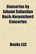 Concertos by Johann Sebastian Bach: Harpsichord Concertos