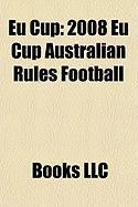 Eu Cup: 2008 Eu Cup Australian Rules Football, 2007 Eu Cup Australian Rules Football, 2005 Eu Cup Australian Rules Football