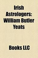 Irish Astrologers: William Butler Yeats, Cheiro, Early Irish Astrology, Cyril Fagan