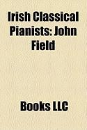 Irish Classical Pianists: John Field