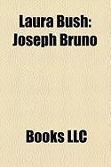 Laura Bush: Joseph Bruno