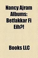 Nancy Ajram Albums: Betfakkar Fi Eih?!, YA Tabtab...Wa Dallaa, Shakhbat Shakhabit, Ah W Noss, YA Salam, Sheel Oyoonak Anni, Mihtagalak