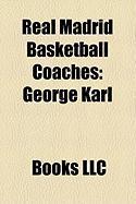 Real Madrid Basketball Coaches: George Karl, Eljko Obradovi, Bo Idar Maljkovi, Ettore Messina, Wayne Brabender, Robert Busnel, Clifford Luyk