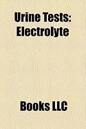 Urine Tests: Electrolyte, Urine Test Strip, Urinalysis, Urodynamic Testing, Ketonuria, Urine Specific Gravity, Leukocyte Esterase,