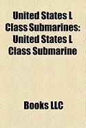 United States L Class Submarines: United States L Class Submarine