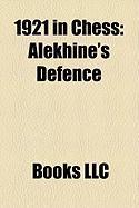 1921 in Chess: Alekhine's Defence, Argentine Chess Championship, Belgian Chess Championship, Italian Chess Championship, Sk Rockaden