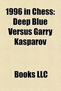 1996 in Chess: Deep Blue Versus Garry Kasparov