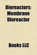 Bioreactors: Membrane Bioreactor, Chemostat, Algae Bioreactor, Photobioreactor, Turbidostat, Auxostat