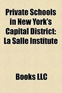 Private Schools in New York's Capital District: La Salle Institute, Christian Brothers Academy (Albany, New York), Emma Willard School