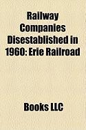 Railway Companies Disestablished in 1960: Erie Railroad