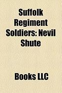 Suffolk Regiment Soldiers: Nevil Shute, Isaac Rosenberg, Martin Bell, James Collis, Arthur Frederick Saunders, Nicolas Rea, 3rd Baron Rea