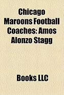 Chicago Maroons Football Coaches: Amos Alonzo Stagg