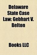 Delaware State Case Law: Gebhart V. Belton