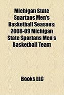 Michigan State Spartans Men's Basketball Seasons: 2008-09 Michigan State Spartans Men's Basketball Team