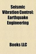 Seismic Vibration Control: Earthquake Engineering, Earthquake Engineering Structures, Base Isolation, Vibration Control