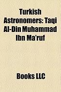 Turkish Astronomers: Taqi Al-Din Muhammad Ibn Ma'ruf, Ali Qushji, Janet Akyuz Mattei, Paris Pi Mi