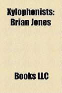 Xylophonists: Brian Jones