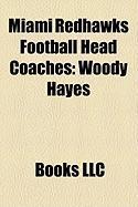 Miami Redhawks Football Head Coaches: Woody Hayes