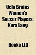 UCLA Bruins Women's Soccer Players: Kara Lang