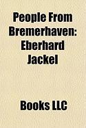 People from Bremerhaven: Eberhard Jckel, Lale Andersen, Adolf Butenandt, Egon Coordes, Corinna Harney, Uwe Beckmeyer, D. D. Lewis