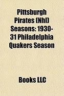 Pittsburgh Pirates (NHL) Seasons: 1930-31 Philadelphia Quakers Season, 1927-28 Pittsburgh Pirates Season, 1925-26 Pittsburgh Pirates Season